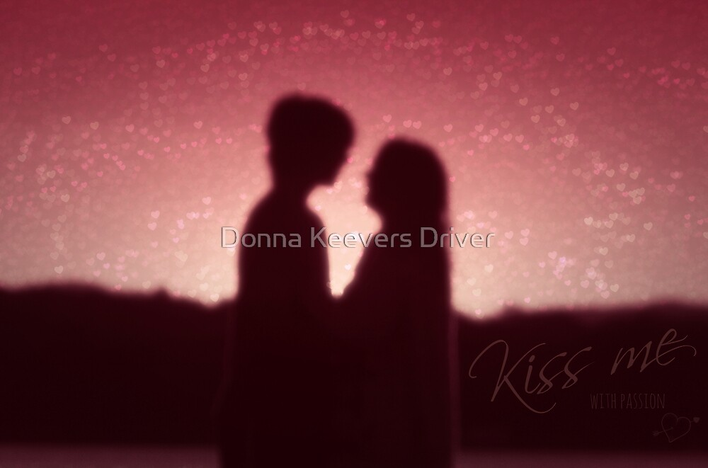~ Kiss Me ~  by Donna Keevers Driver