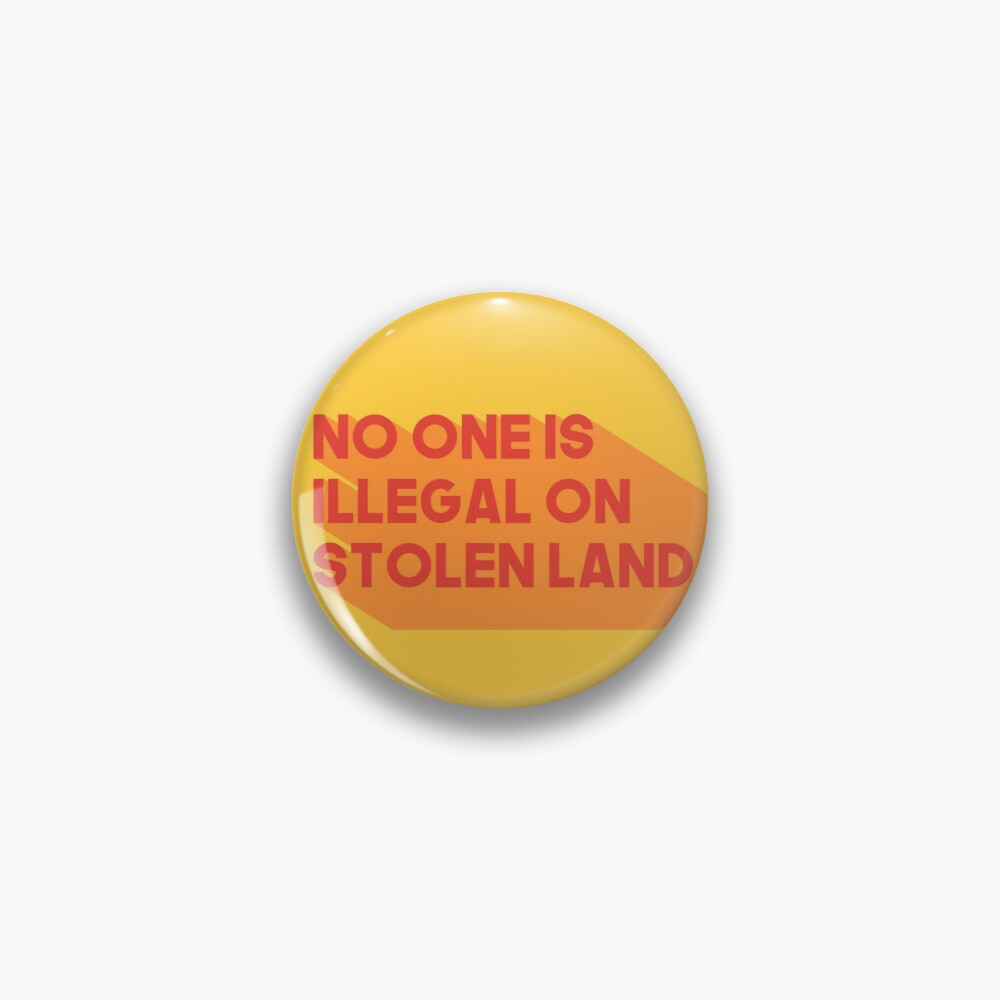 No one is illegal on stolen land Pin