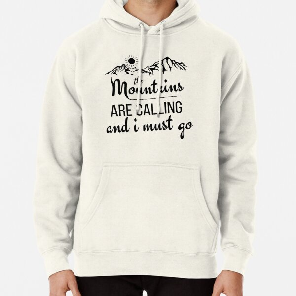 The Mountains Are Calling And I Must Go , camping gift, naturalist gift, traveler funny gift Pullover Hoodie