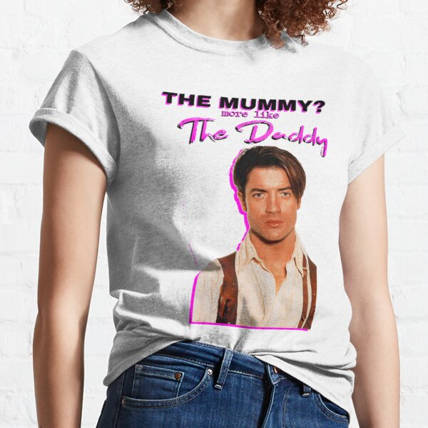 The Mummy? More Like the Daddy Brendan-Fraser Classic T-Shirt