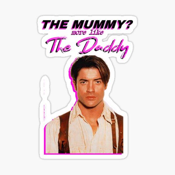 The Mummy? More Like the Daddy Brendan-Fraser Sticker
