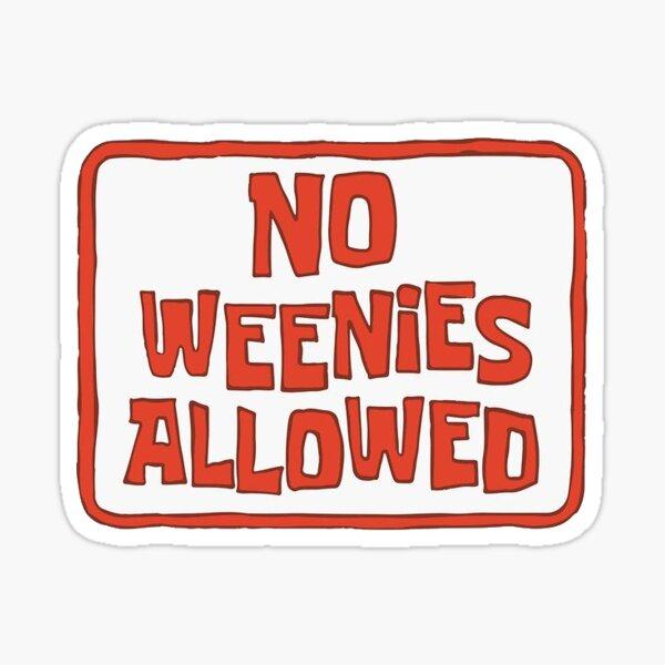 """""""No weenies allowed"""" Sticker"""