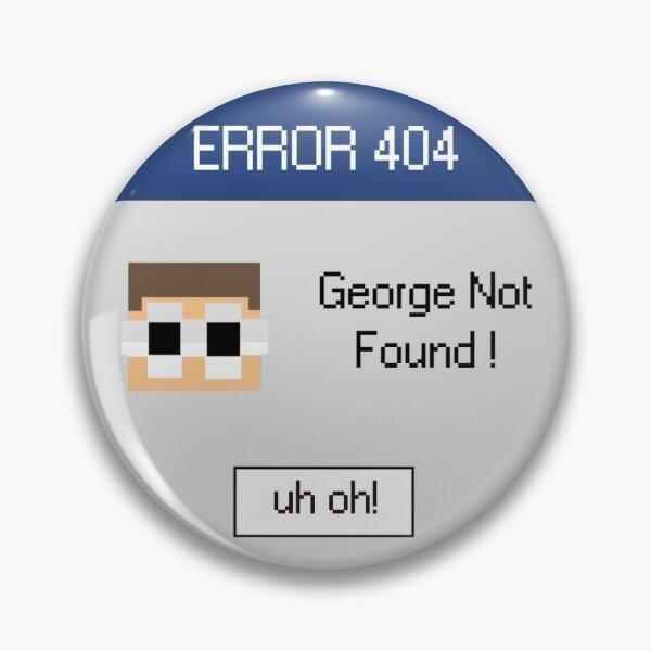 ERROR: George Not Found Pin