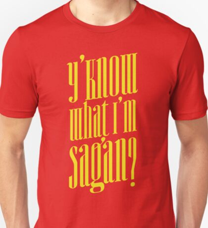 Y'know what I'm sagan? T-Shirt