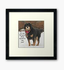 If I can feel good about myself so can you. Framed Print