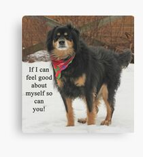 If I can feel good about myself so can you. Canvas Print