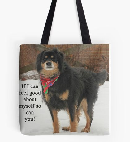 If I can feel good about myself so can you. Tote Bag