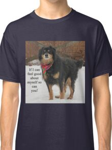 If I can feel good about myself so can you. Classic T-Shirt