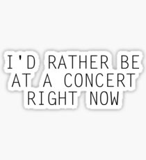 I'd Rather Be At A Concert Right Now Sticker