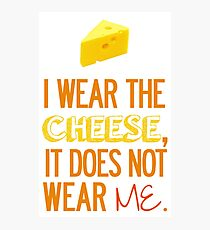 I Wear the Cheese. Photographic Print