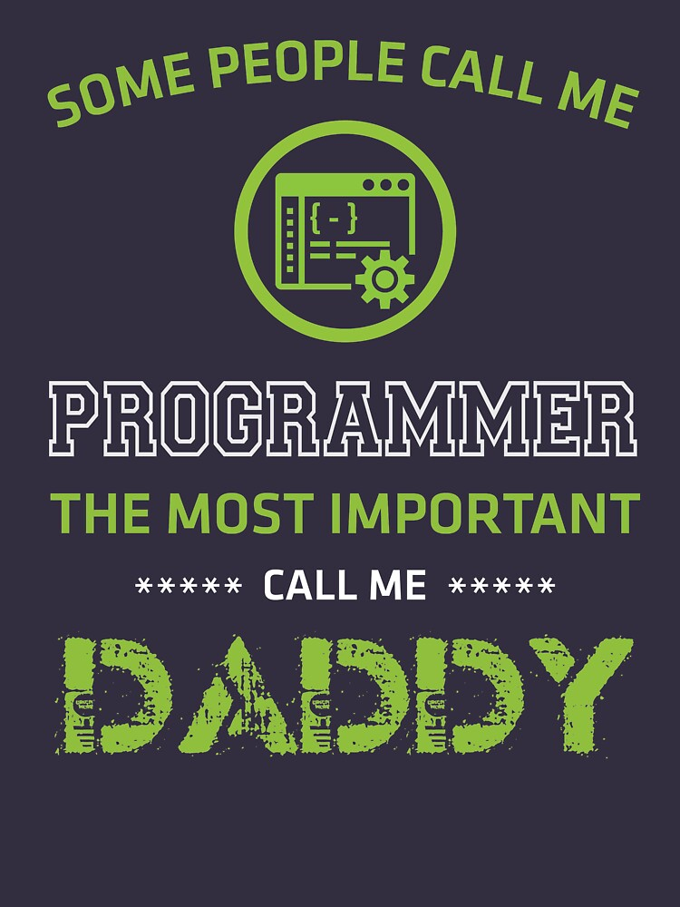 The most people call me programmer, the most important call me Daddy by nasa8x