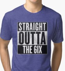 Straight Outta The 6ix - Drake Toronto Tri-blend T-Shirt