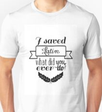 I saved Latin. What did you ever do? - Max Fischer, Rushmore Unisex T-Shirt