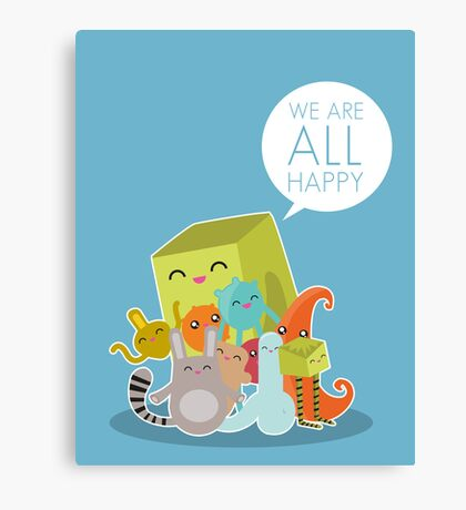 We Are All Happy Canvas Print