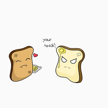 Your Toast! by kayleigh18