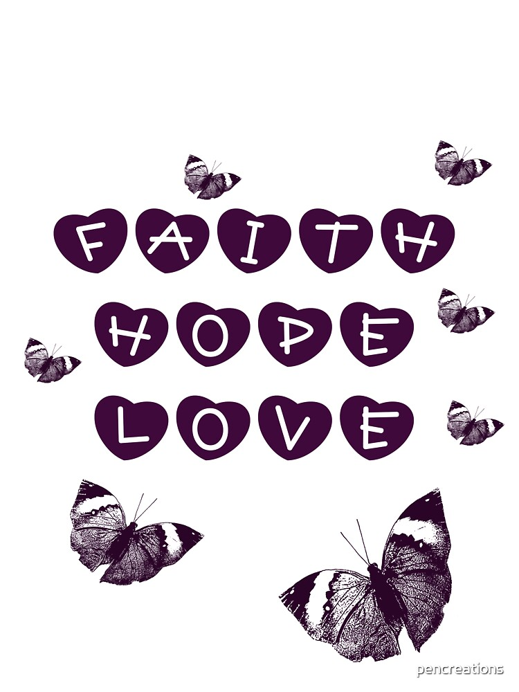 Faith, Hope, Love Butterflies and Hearts by pencreations