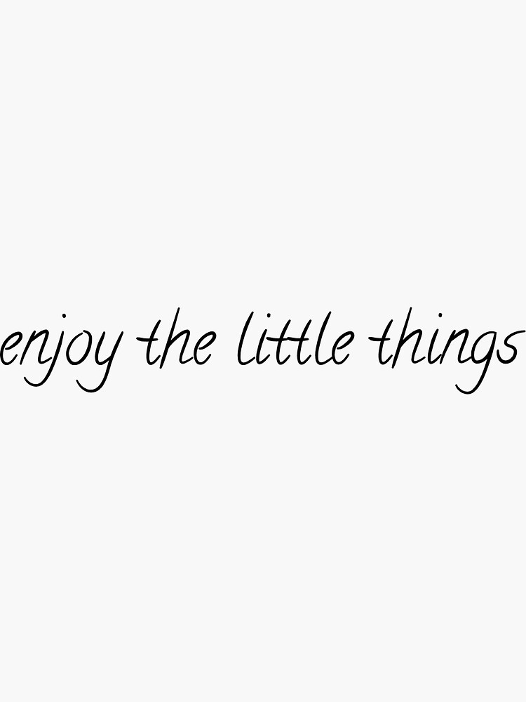 Enjoy the Little Things by Comet2020