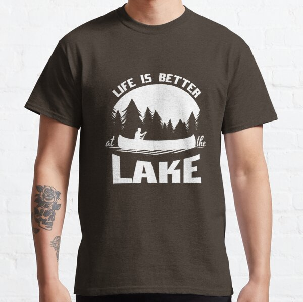 Life is Better at the Lake Camiseta clásica
