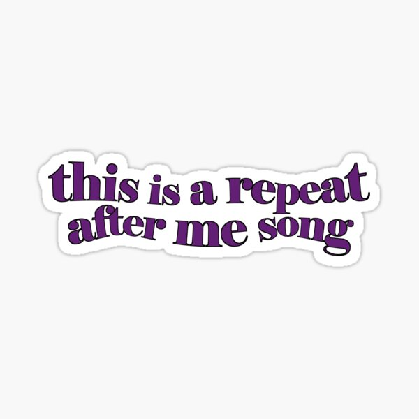 REPEAT AFTER ME SONG  Sticker