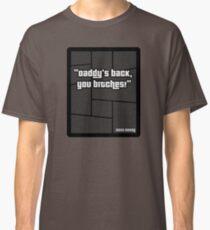 "GTA 4 ""Daddys Back you Bitches..!"" - T Shirt Classic T-Shirt"