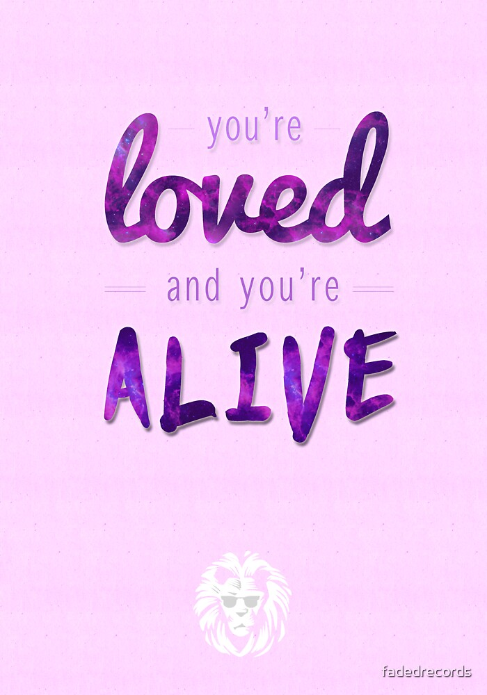loved & alive. by fadedrecords