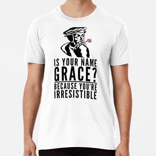 Is Your Name Grace? - Funny Calvinism Design Premium T-Shirt