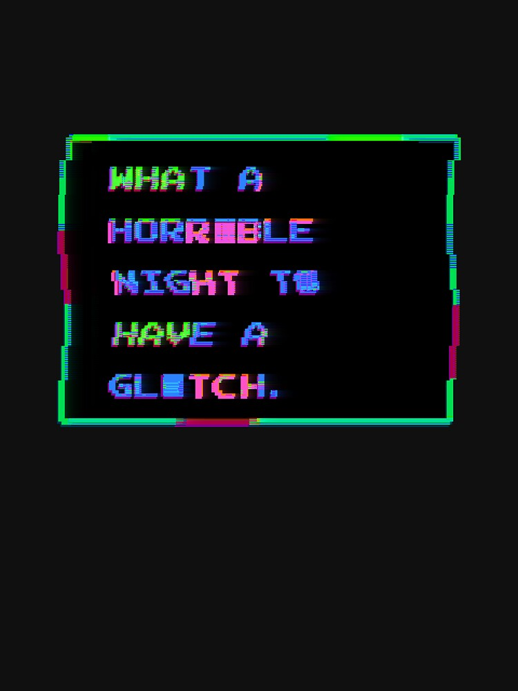 What A Horrible Night To Have A Glitch | Unisex T-Shirt