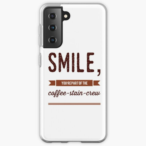 Smile, You're Part Of The Coffee-Stain-Crew Samsung Galaxy Soft Case