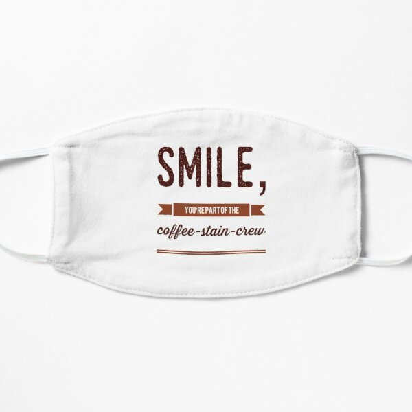 Smile, You're Part Of The Coffee-Stain-Crew Flat Mask