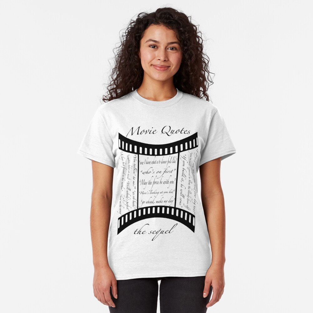 Movie Quotes (Tee shirt) the sequel Classic T-Shirt