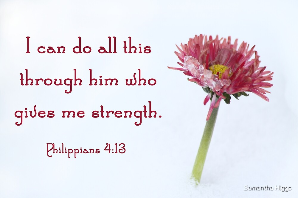 Philippians 4:13 by Samantha Higgs