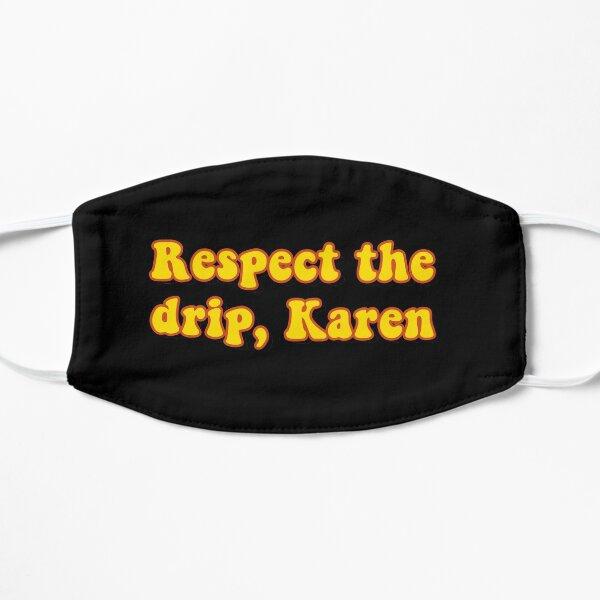 Respect the drip, Karen Mask