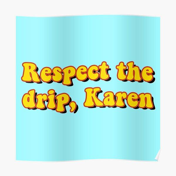 Respect the drip, Karen Poster