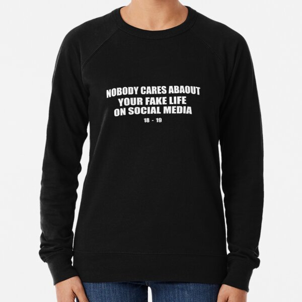 Nobody cares abaout your fake life on social media Lightweight Sweatshirt