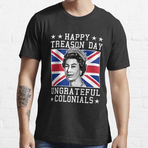 Happy Treason Day Ungrateful Colonials Essential T-Shirt