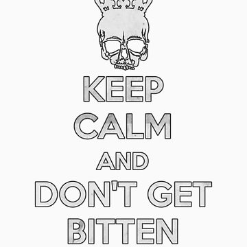 Keep Calm and Don't Get Bitten (Zombies) by FightRomero