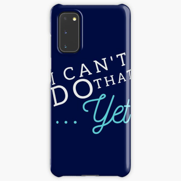 I Can't Do That... YET Samsung Galaxy Snap Case