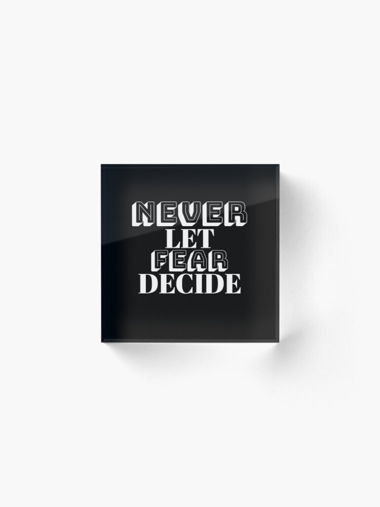 Alternate view of NEVER LET FEAR DECIDE Acrylic Block
