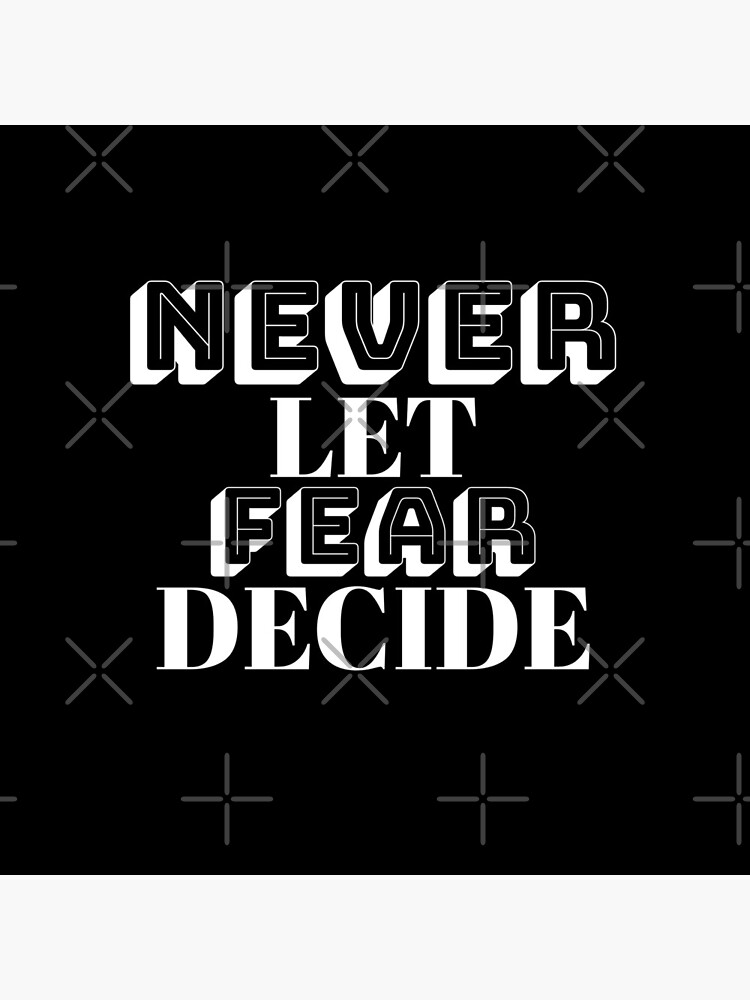 NEVER LET FEAR DECIDE by ethosessential