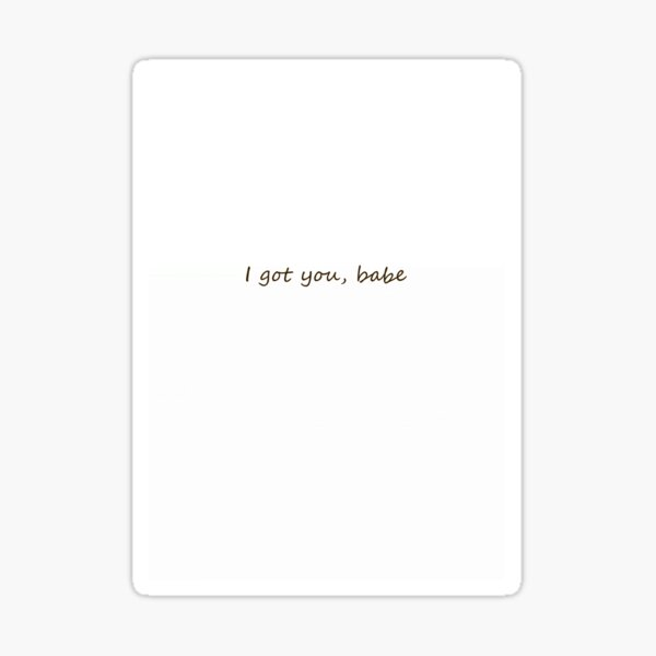 I GOT YOU BABE PRODUCTS Sticker
