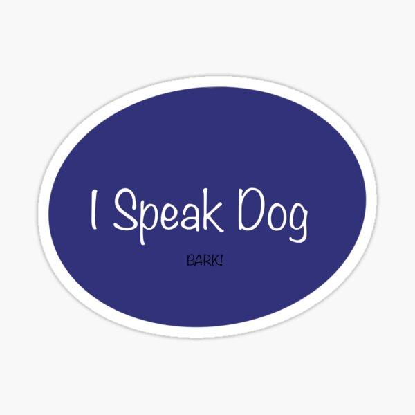 I Speak Dog Sticker