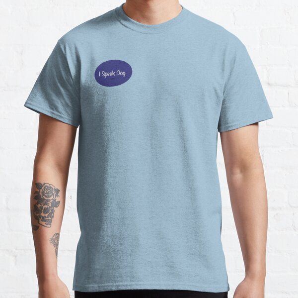 I Speak Dog Classic T-Shirt