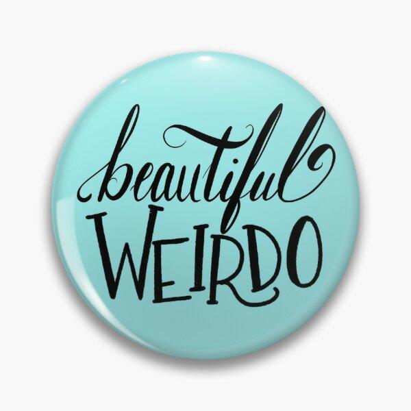 Beautiful Weirdo Pin