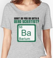 What Do You Do With A Dead Scientist? Women's Relaxed Fit T-Shirt