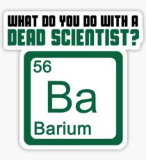 What Do You Do With A Dead Scientist? Sticker