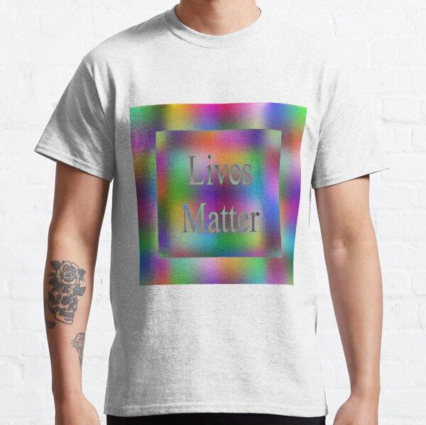 Lives Matter Classic T-Shirt