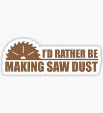 I'd Rather Be Making Saw Dust Sticker