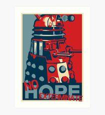 Hope - No Hope..Exterminate Art Print