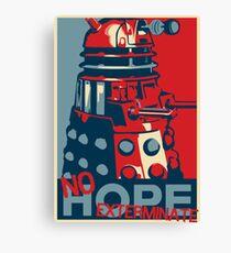 Hope - No Hope..Exterminate Canvas Print