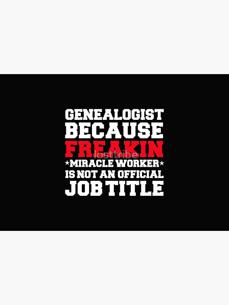 Genealogist because Miracle Worker not a job title Genealogy by losttribe